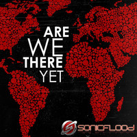 Sonicflood - Are We There Yet