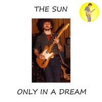 The Sun - Only in a Dream
