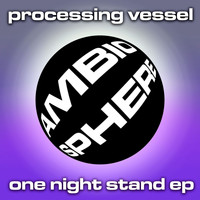 Processing Vessel - One Night Stand