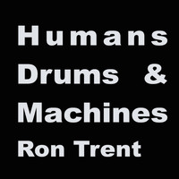 Ron Trent - Humans, Drums & Machines Album Sampler 1