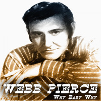 Webb Pierce - Why Baby Why