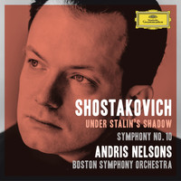 Andris Nelsons / Boston Symphony Orchestra - Shostakovich Under Stalin's Shadow - Symphony No. 10
