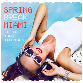 Various Artists - Spring Break Miami - The Soft Beach House Beats