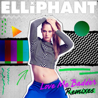 Elliphant - Love Me Badder (Remixes)
