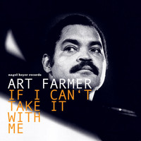 Art Farmer - If I Can't Take It with Me