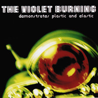 The Violet Burning - Demonstrates Plastic and Elastic