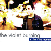 The Violet Burning - This Is the Moment