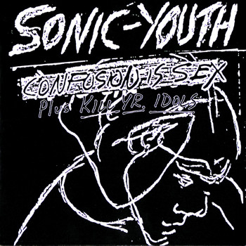 Sonic Youth - Confusion Is Sex (Plus Kill Yr. Idols)