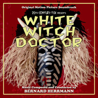 Bernard Herrmann - White Witch Doctor (Original Motion Picture Soundtrack)
