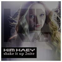 Kim Kaey - Shake It up 2nite