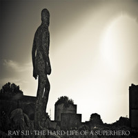 Ray S.II - The Hard Life of a Superhero
