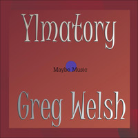 Greg Welsh - Ylmatory