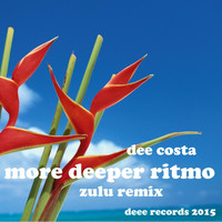 Dee Costa - More Deeper Ritmo (Zulu Remix)