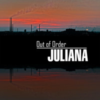Juliana - Out of Order