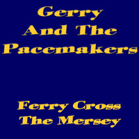 Gerry And The Pacemakers - Ferry Cross The Mersey