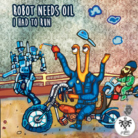 Robot Needs Oil - I Had to Run