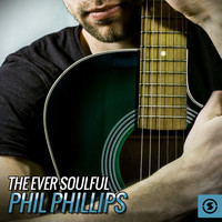 Phil Phillips - The Ever Soulful Phil Phillips