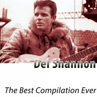 Del Shannon - The Best Compilation Ever