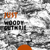 Woody Guthrie - Just