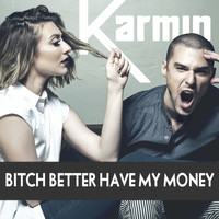 Karmin - Bitch Better Have My Money - Single (Explicit)