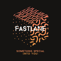Fastlane - Something Special (Into You)