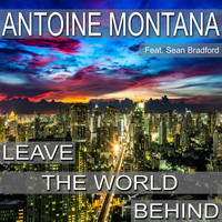 Antoine Montana feat. Sean Bradford - Leave the World Behind