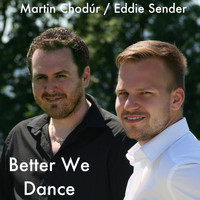 Eddie Sender - Better We Dance (feat. Eddie Sender)