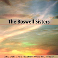 The Boswell Sisters - Why Don't You Practise What You Preach