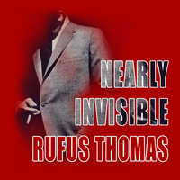 Rufus Thomas - Nearly Invisible