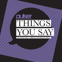 Pulser - Things You Say