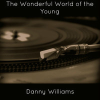 Danny Williams - The Wonderful World of the Young