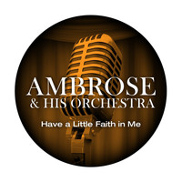 Ambrose & His Orchestra - Have a Little Faith in Me