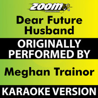 Zoom Karaoke - Dear Future Husband (Karaoke Version) [Originally Performed By Meghan Trainor]