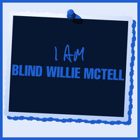 Blind Willie McTell - I Am Blind Willie McTell
