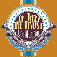 Lee Morgan - In Jazz We Trust