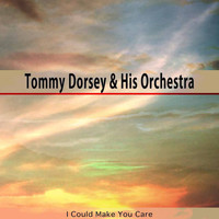 Tommy Dorsey & His Orchestra - I Could Make You Care