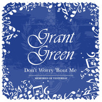 Grant Green - Don't Worry 'Bout Me