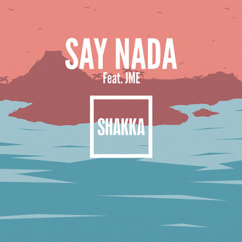 Shakka feat. JME - Say Nada (Remix [Explicit])