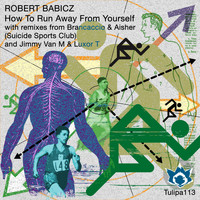 Robert Babicz - How To Run Away From Yourself