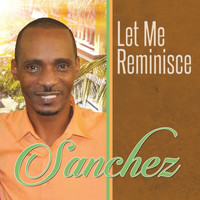 Sanchez - Let Me Reminisce - Single