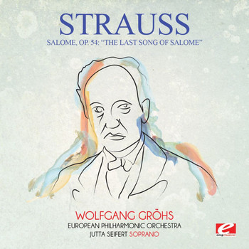 "Richard Strauss - Strauss: Salome, Op. 54: ""The Last Song of Salome"" (Digitally Remastered)"