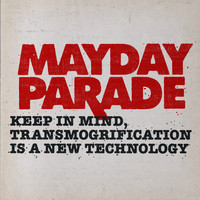 Mayday Parade - Keep in Mind, Transmorgrification Is a New Technology