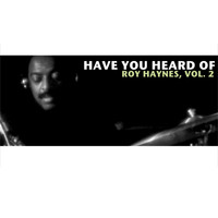 Roy Haynes - Have You Heard of Roy Haynes, Vol. 2