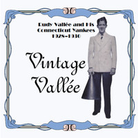Rudy Vallee - Vintage Vallee and His Connecticut Yankees
