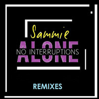 Sammie - Alone (No Interruptions) - The Remixes