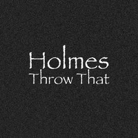 Holmes - Throw That