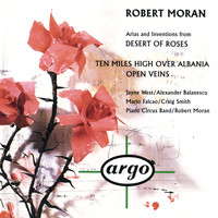Piano Circus - Robert Moran: Desert of Roses; Open Veins; Ten Miles High Over Albania