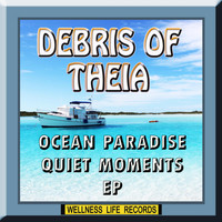 Debris of Theia - Ocean Paradise Quiet Moments EP