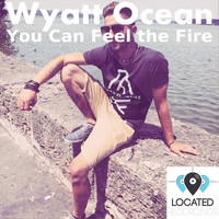 Wyatt Ocean - You Can Feel the Fire