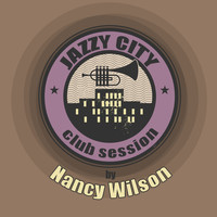 Nancy Wilson - JAZZY CITY - Club Session by Nancy Wilson